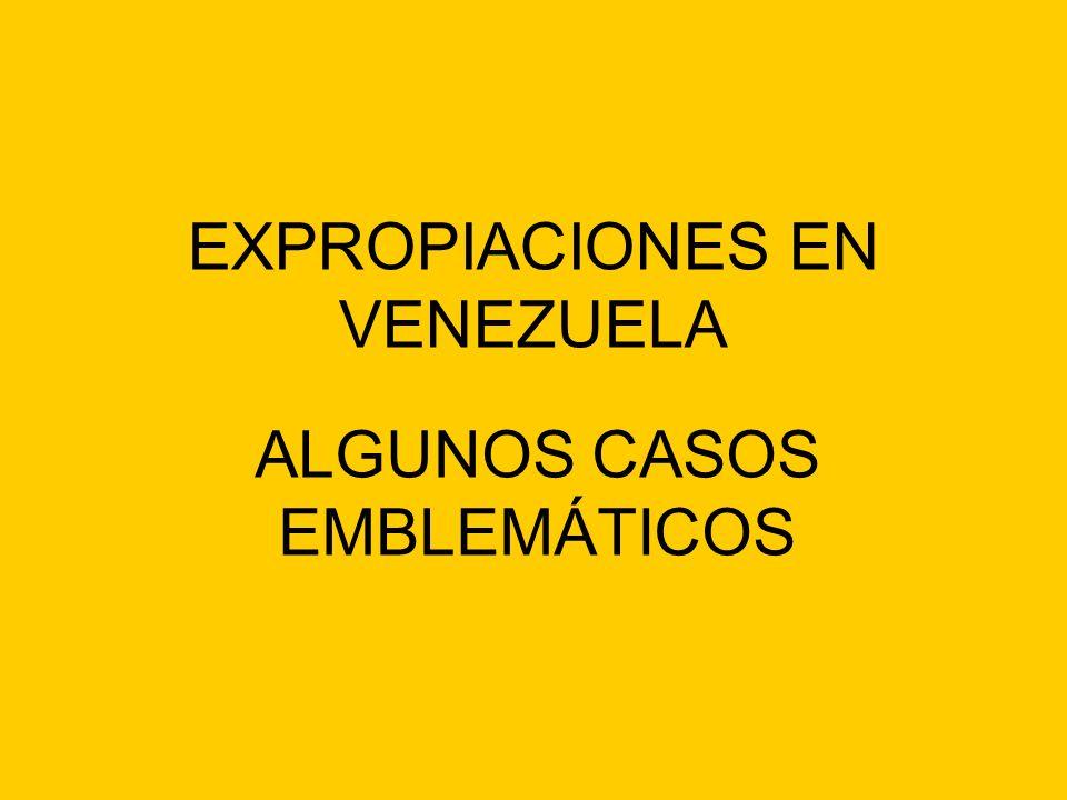 EXPROPIACIONES EN VENEZUELA ALGUNOS CASOS EMBLEMÁTICOS