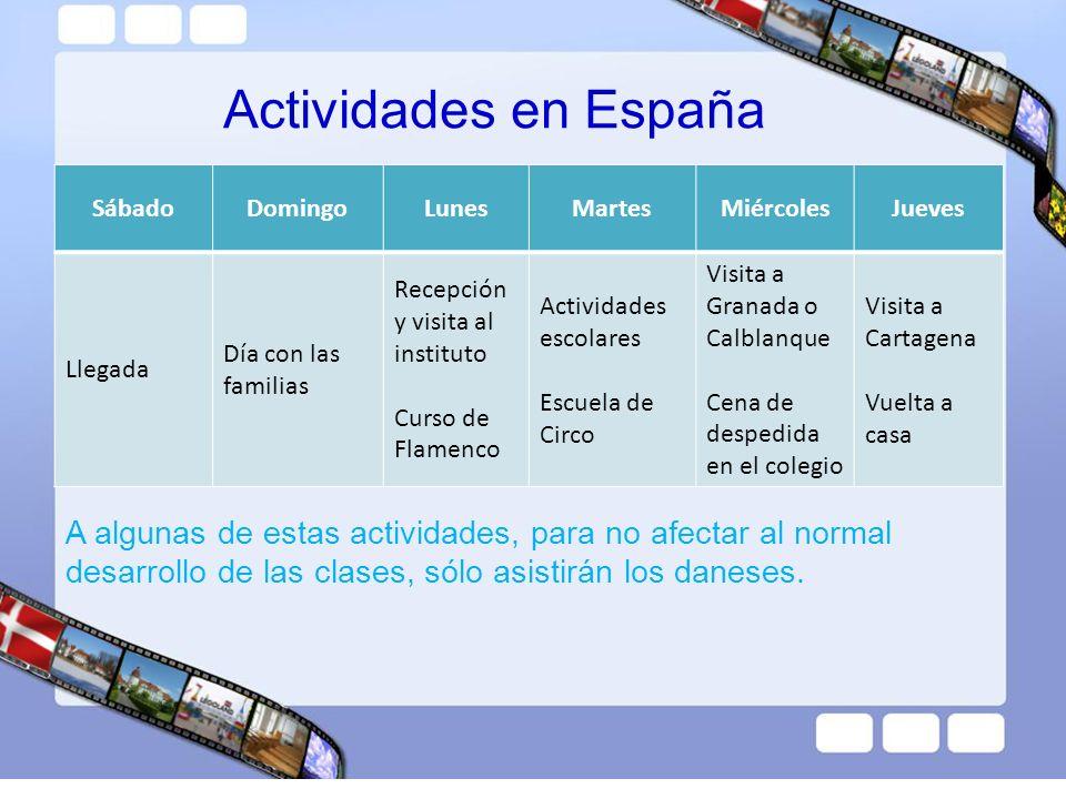 Actividades en España A algunas de estas actividades, para no afectar al normal desarrollo de las clases, sólo asistirán los daneses. SábadoDomingoLun