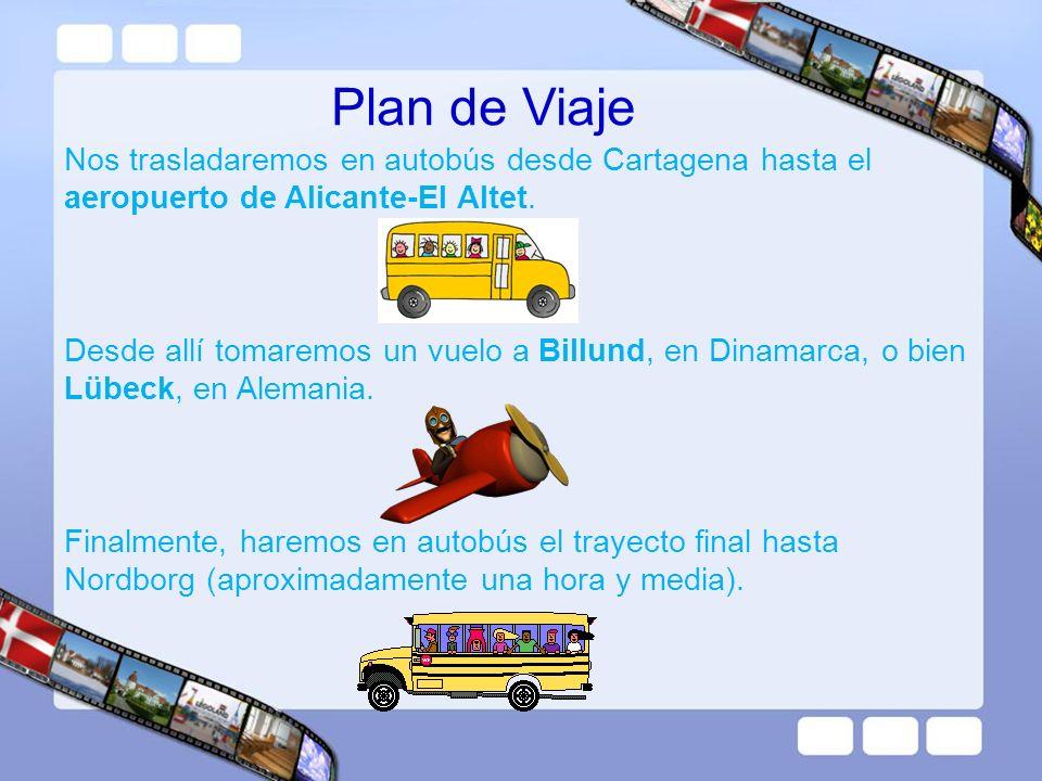 Plan de Viaje Nos trasladaremos en autobús desde Cartagena hasta el aeropuerto de Alicante-El Altet. Desde allí tomaremos un vuelo a Billund, en Dinam