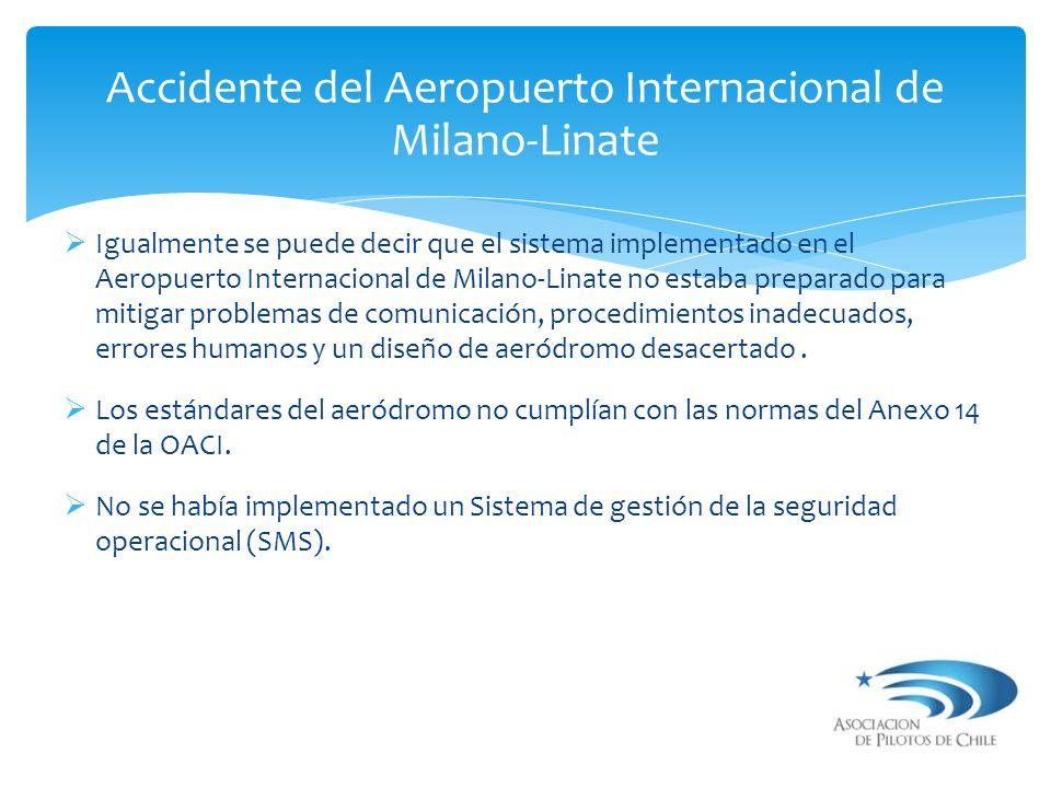 Igualmente se puede decir que el sistema implementado en el Aeropuerto Internacional de Milano-Linate no estaba preparado para mitigar problemas de co