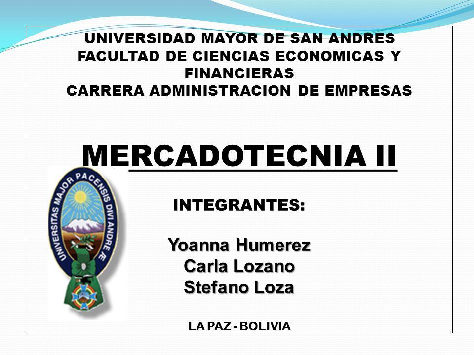 Yoanna Humerez Carla Lozano Stefano Loza UNIVERSIDAD MAYOR DE SAN ANDRES FACULTAD DE CIENCIAS ECONOMICAS Y FINANCIERAS CARRERA ADMINISTRACION DE EMPRE