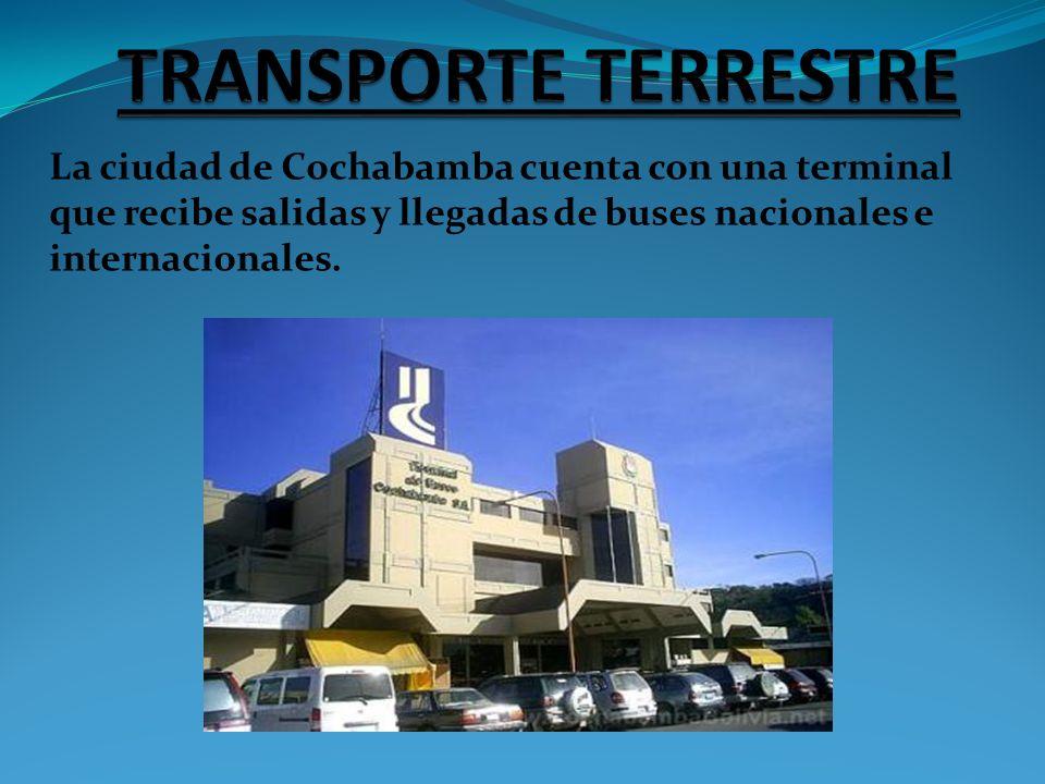 La ciudad de Cochabamba cuenta con una terminal que recibe salidas y llegadas de buses nacionales e internacionales.