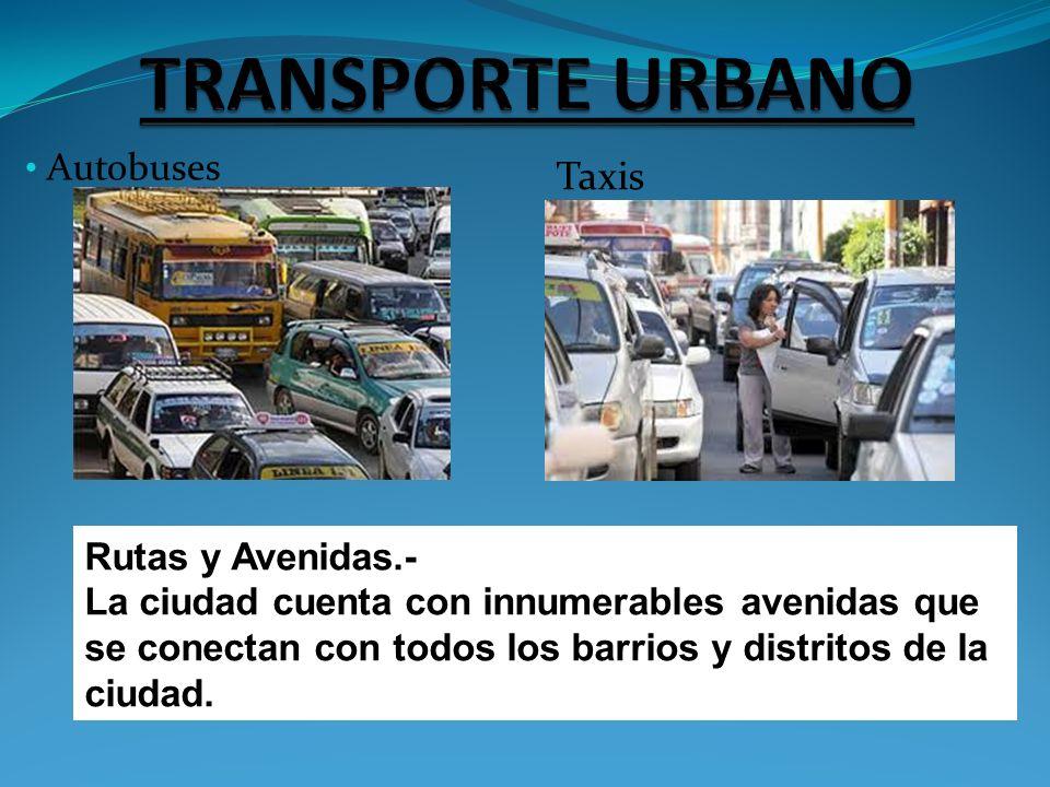 Autobuses Rutas y Avenidas.- La ciudad cuenta con innumerables avenidas que se conectan con todos los barrios y distritos de la ciudad. Taxis
