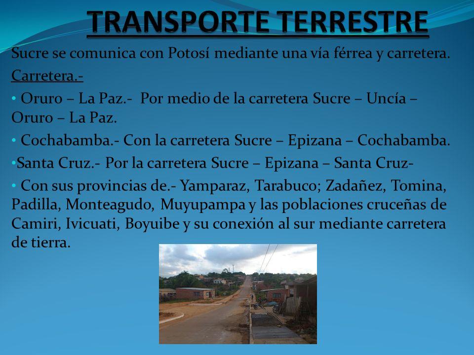 Sucre se comunica con Potosí mediante una vía férrea y carretera. Carretera.- Oruro – La Paz.- Por medio de la carretera Sucre – Uncía – Oruro – La Pa