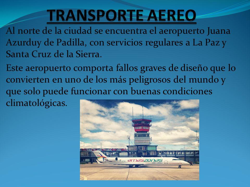 Al norte de la ciudad se encuentra el aeropuerto Juana Azurduy de Padilla, con servicios regulares a La Paz y Santa Cruz de la Sierra. Este aeropuerto