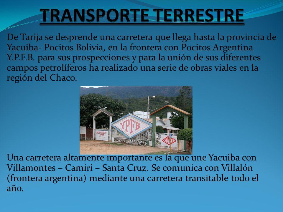 De Tarija se desprende una carretera que llega hasta la provincia de Yacuiba- Pocitos Bolivia, en la frontera con Pocitos Argentina Y.P.F.B. para sus