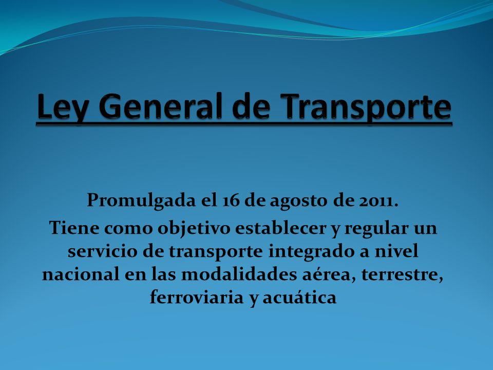 Promulgada el 16 de agosto de 2011. Tiene como objetivo establecer y regular un servicio de transporte integrado a nivel nacional en las modalidades a