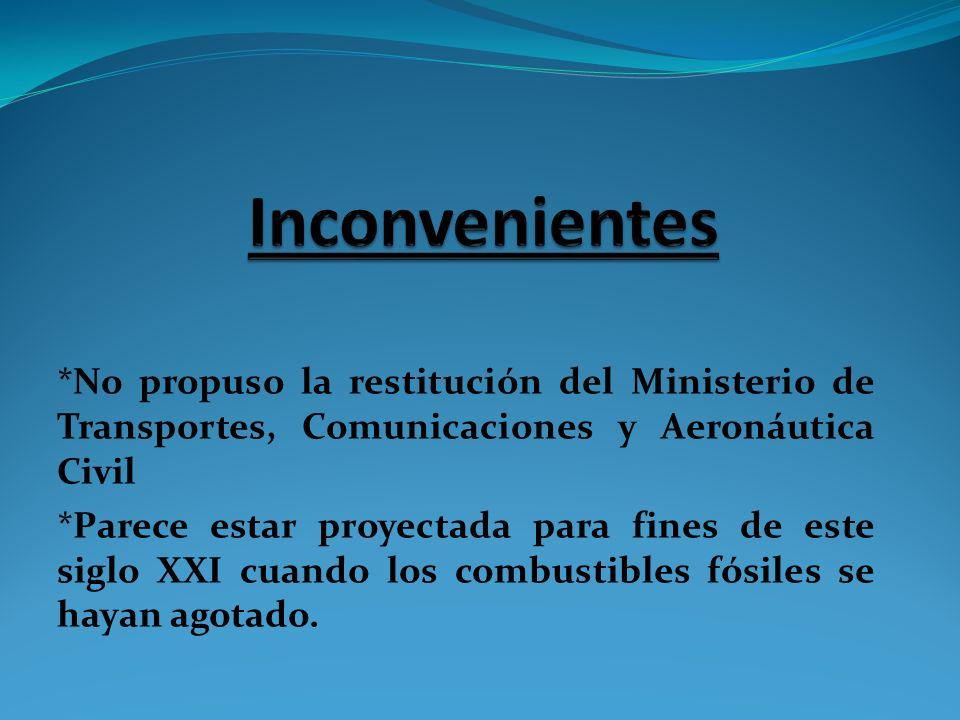 *No propuso la restitución del Ministerio de Transportes, Comunicaciones y Aeronáutica Civil *Parece estar proyectada para fines de este siglo XXI cua