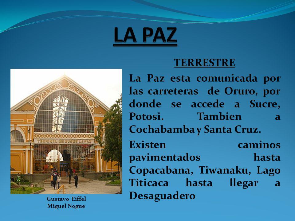 TERRESTRE La Paz esta comunicada por las carreteras de Oruro, por donde se accede a Sucre, Potosi. Tambien a Cochabamba y Santa Cruz. Existen caminos