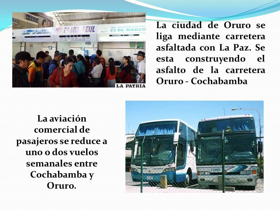 La ciudad de Oruro se liga mediante carretera asfaltada con La Paz. Se esta construyendo el asfalto de la carretera Oruro - Cochabamba La aviación com