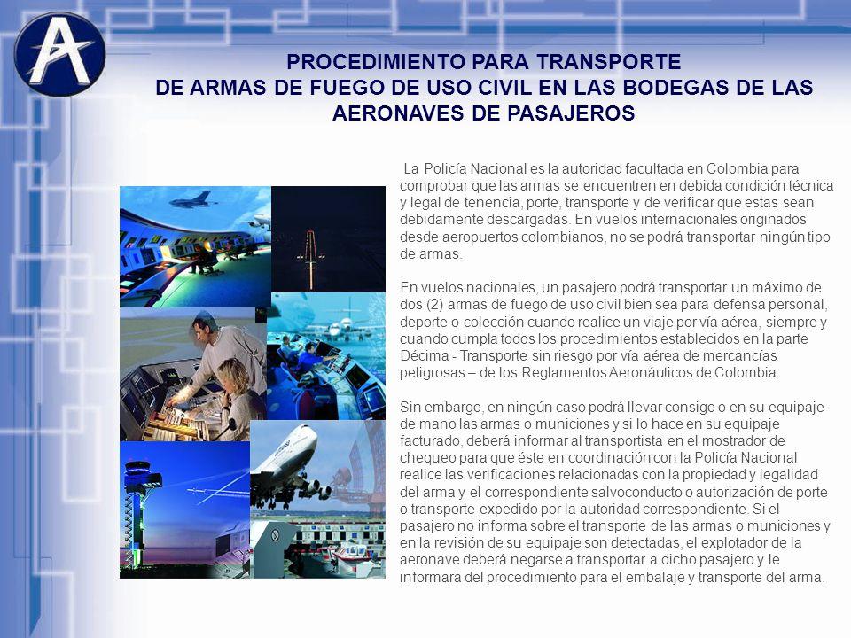 PROCEDIMIENTO PARA TRANSPORTE DE ARMAS DE FUEGO DE USO CIVIL EN LAS BODEGAS DE LAS AERONAVES DE PASAJEROS La Policía Nacional es la autoridad facultad