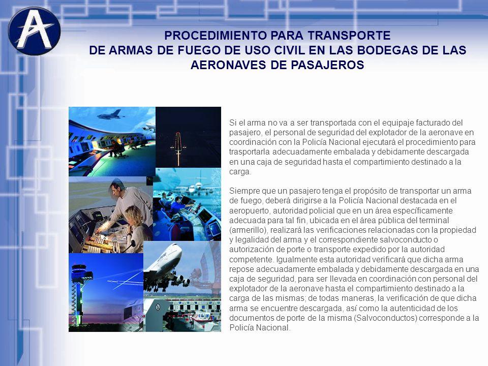 PROCEDIMIENTO PARA TRANSPORTE DE ARMAS DE FUEGO DE USO CIVIL EN LAS BODEGAS DE LAS AERONAVES DE PASAJEROS Si el arma no va a ser transportada con el e