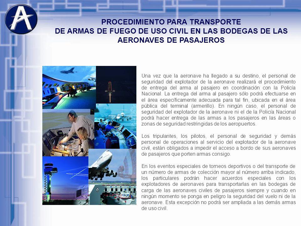 PROCEDIMIENTO PARA TRANSPORTE DE ARMAS DE FUEGO DE USO CIVIL EN LAS BODEGAS DE LAS AERONAVES DE PASAJEROS Una vez que la aeronave ha llegado a su dest