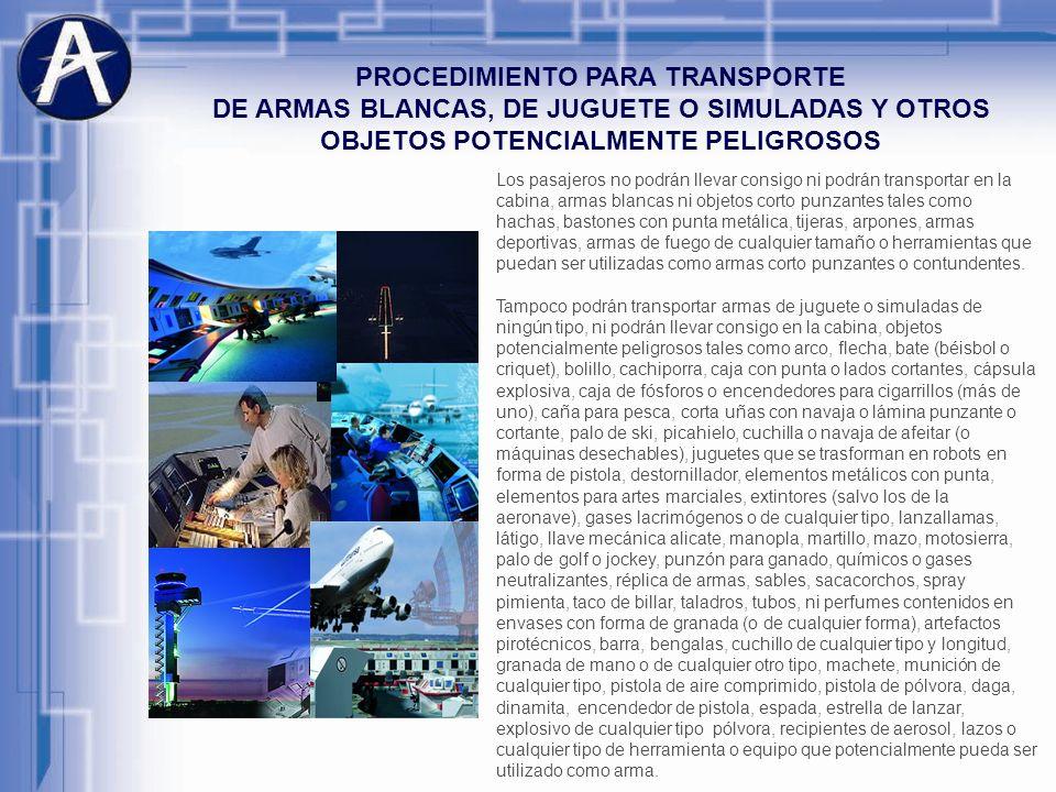 PROCEDIMIENTO PARA TRANSPORTE DE ARMAS BLANCAS, DE JUGUETE O SIMULADAS Y OTROS OBJETOS POTENCIALMENTE PELIGROSOS Los pasajeros no podrán llevar consig