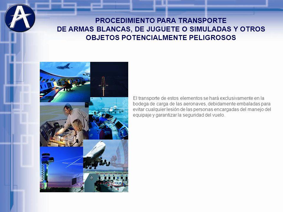 PROCEDIMIENTO PARA TRANSPORTE DE ARMAS BLANCAS, DE JUGUETE O SIMULADAS Y OTROS OBJETOS POTENCIALMENTE PELIGROSOS El transporte de estos elementos se h