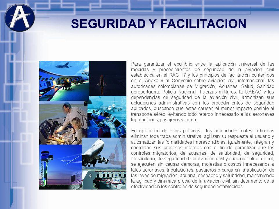 SEGURIDAD Y FACILITACION Para garantizar el equilibrio entre la aplicación universal de las medidas y procedimientos de seguridad de la aviación civil