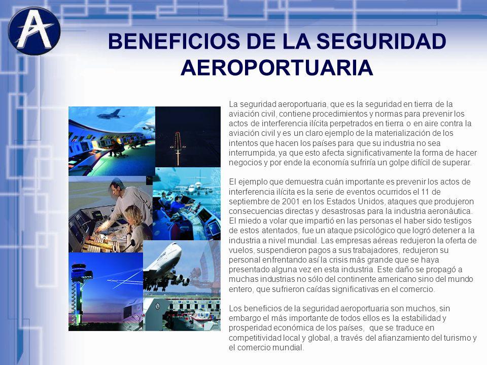 BENEFICIOS DE LA SEGURIDAD AEROPORTUARIA La seguridad aeroportuaria, que es la seguridad en tierra de la aviación civil, contiene procedimientos y nor