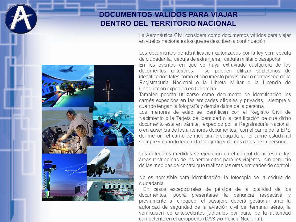 DOCUMENTOS VALIDOS PARA VIAJAR DENTRO DEL TERRITORIO NACIONAL La Aeronáutica Civil considera como documentos válidos para viajar en vuelos nacionales