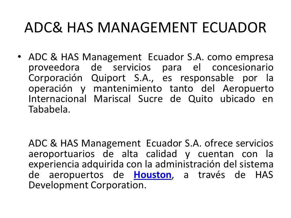 ADC& HAS MANAGEMENT ECUADOR ADC & HAS Management Ecuador S.A. como empresa proveedora de servicios para el concesionario Corporación Quiport S.A., es