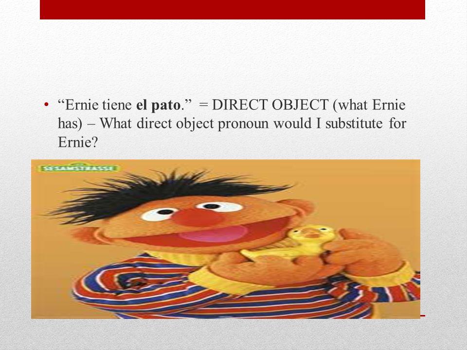 Ernie lo tiene. = Ernie has it (the duck).