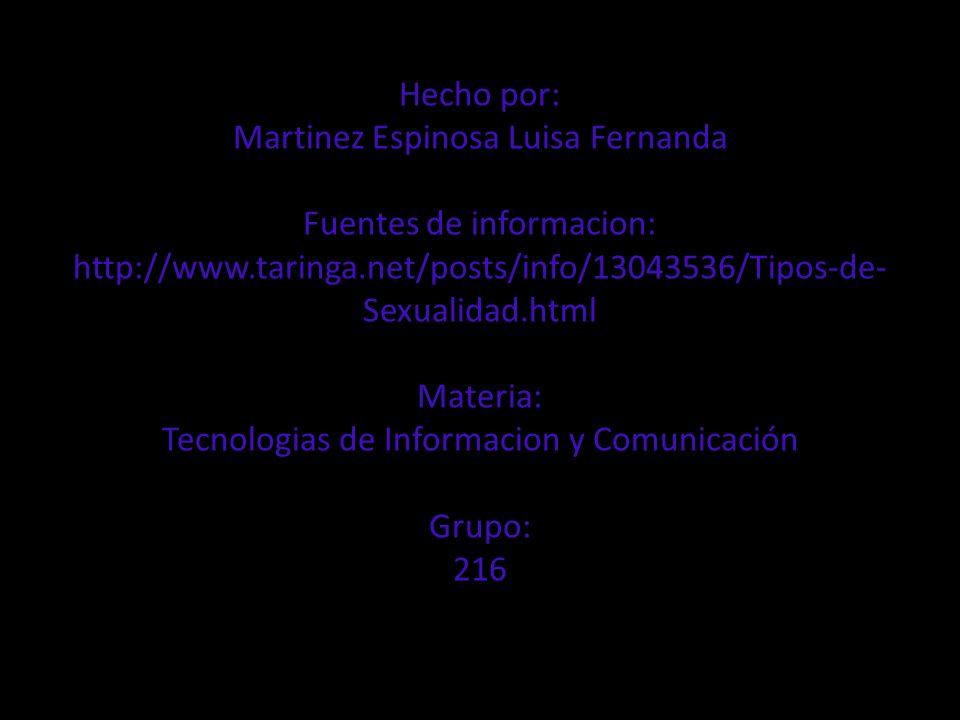 Hecho por: Martinez Espinosa Luisa Fernanda Fuentes de informacion: http://www.taringa.net/posts/info/13043536/Tipos-de- Sexualidad.html Materia: Tecn