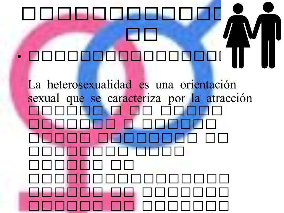 HETEROSEXUALID AD Heterosexualidad La heterosexualidad es una orientación sexual que se caracteriza por la atracción sexual o el deseo amoroso o sexua