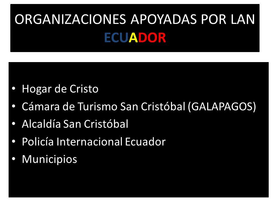 ORGANIZACIONES APOYADAS POR LAN ECUADOR Hogar de Cristo Cámara de Turismo San Cristóbal (GALAPAGOS) Alcaldía San Cristóbal Policía Internacional Ecuador Municipios