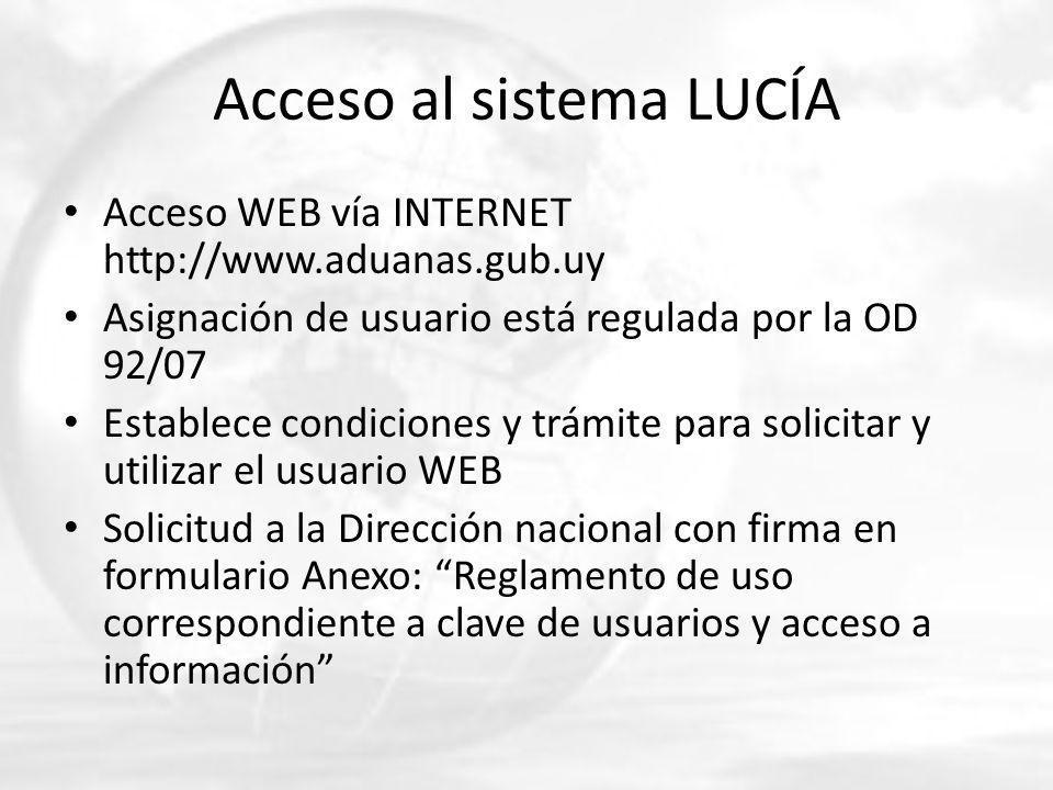 Acceso al sistema LUCÍA Acceso WEB vía INTERNET http://www.aduanas.gub.uy Asignación de usuario está regulada por la OD 92/07 Establece condiciones y