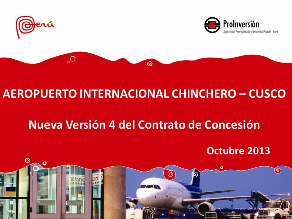 AEROPUERTO INTERNACIONAL CHINCHERO – CUSCO Nueva Versión 4 del Contrato de Concesión Octubre 2013