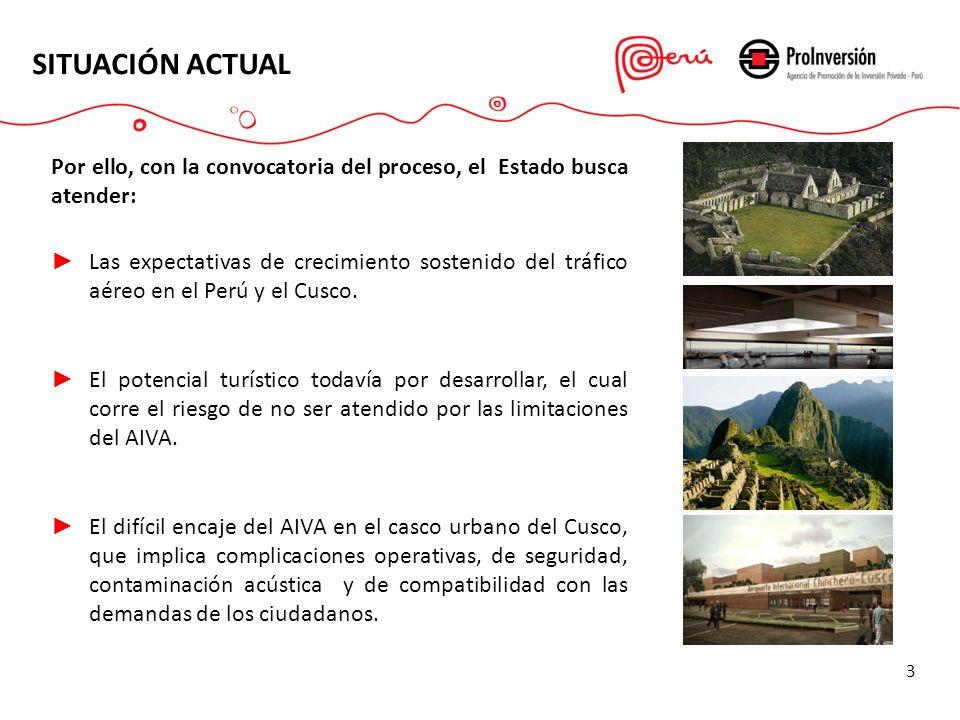 Por ello, con la convocatoria del proceso, el Estado busca atender: Las expectativas de crecimiento sostenido del tráfico aéreo en el Perú y el Cusco.