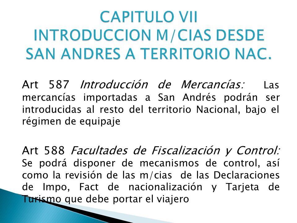 Art 587 Introducción de Mercancías: Las mercancías importadas a San Andrés podrán ser introducidas al resto del territorio Nacional, bajo el régimen d