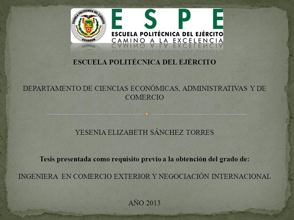 ESCUELA POLITÉCNICA DEL EJÉRCITO DEPARTAMENTO DE CIENCIAS ECONÓMICAS, ADMINISTRATIVAS Y DE COMERCIO YESENIA ELIZABETH SÁNCHEZ TORRES Tesis presentada