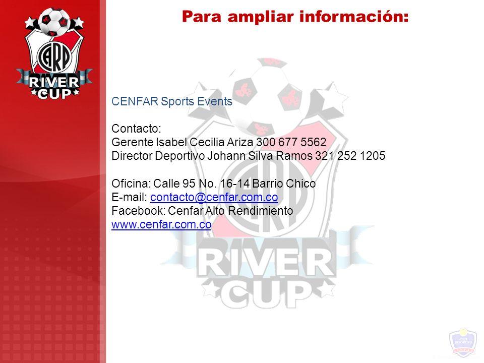 Para ampliar información: CENFAR Sports Events Contacto: Gerente Isabel Cecilia Ariza 300 677 5562 Director Deportivo Johann Silva Ramos 321 252 1205