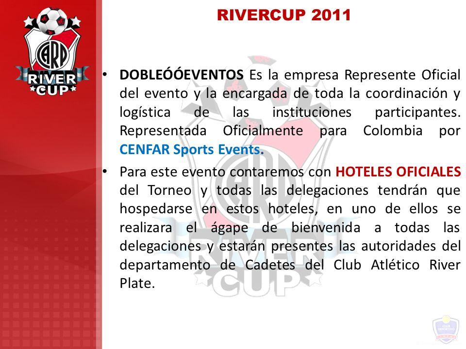 RIVERCUP 2011 DOBLEÓÓEVENTOS Es la empresa Represente Oficial del evento y la encargada de toda la coordinación y logística de las instituciones parti