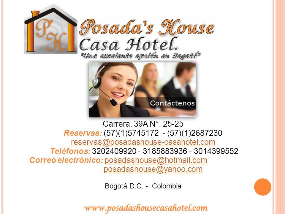 Carrera. 39A N°. 25-25 Reservas: (57)(1)5745172 - (57)(1)2687230 reservas@posadashouse-casahotel.com Teléfonos: 3202409920 - 3185883936 - 3014399552 C