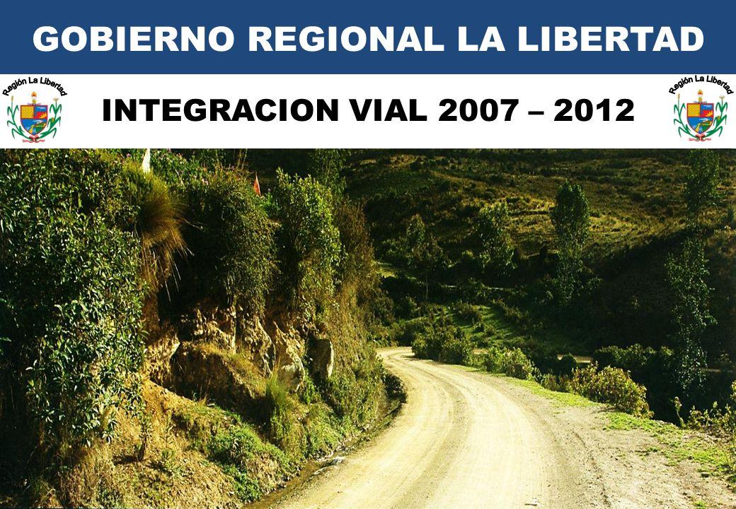 GOBIERNO REGIONAL LA LIBERTAD INTEGRACION VIAL 2007 – 2012