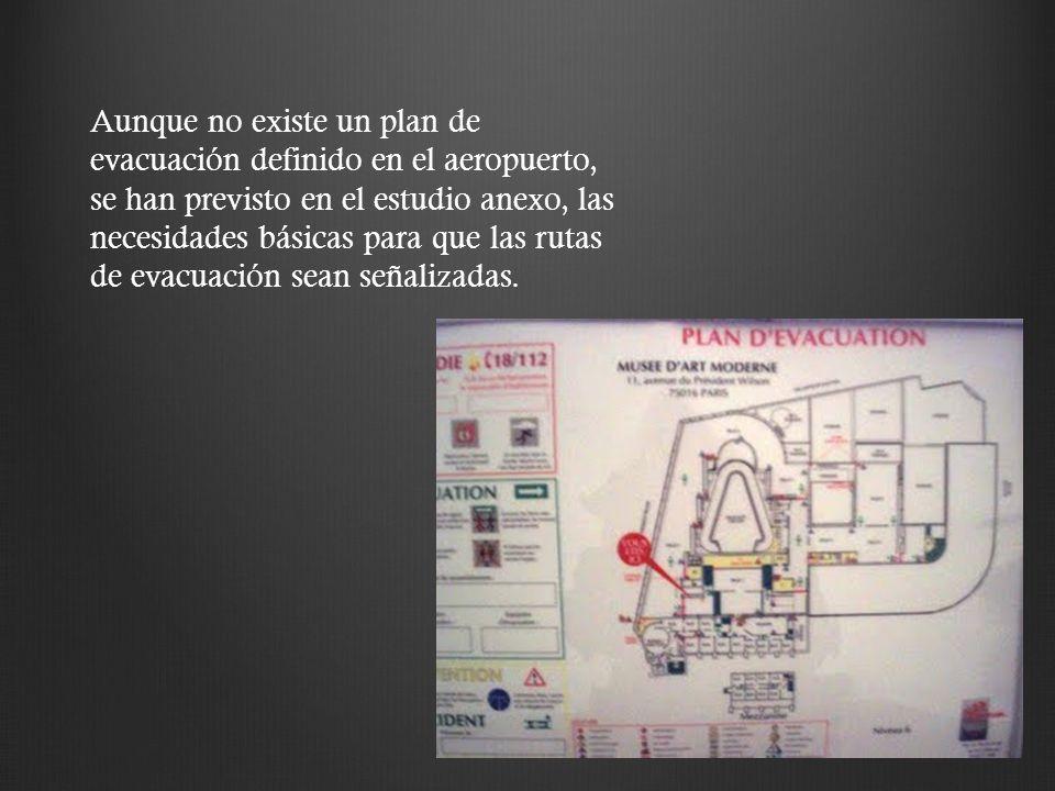 Aunque no existe un plan de evacuación definido en el aeropuerto, se han previsto en el estudio anexo, las necesidades básicas para que las rutas de e