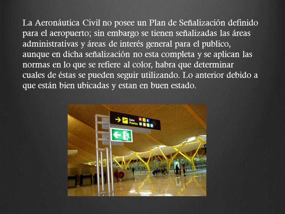 La Aeronáutica Civil no posee un Plan de Señalización definido para el aeropuerto; sin embargo se tienen señalizadas las áreas administrativas y áreas