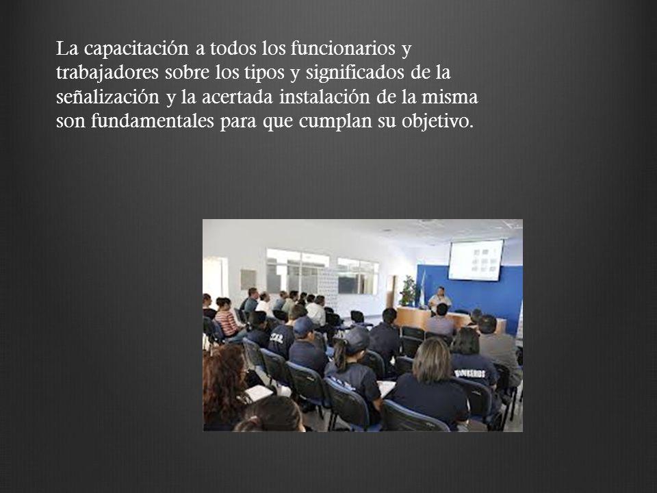 La capacitación a todos los funcionarios y trabajadores sobre los tipos y significados de la señalización y la acertada instalación de la misma son fu
