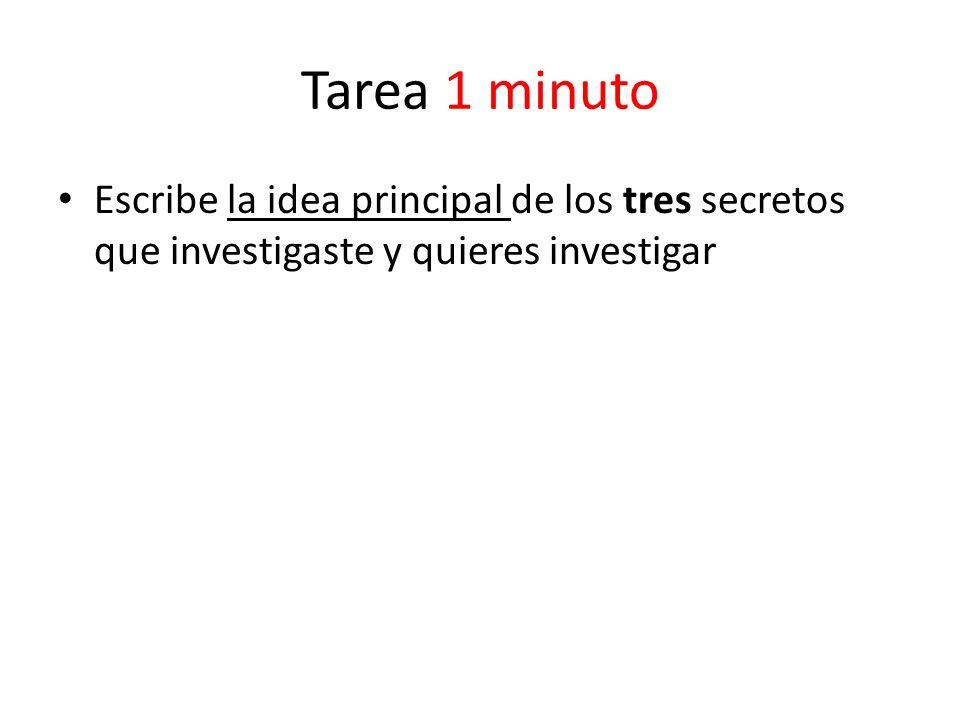 Tarea 1 minuto Escribe la idea principal de los tres secretos que investigaste y quieres investigar