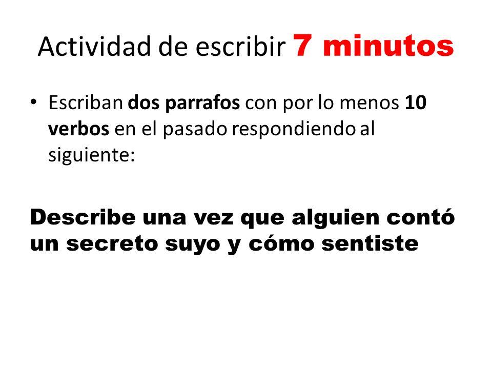 Actividad de escribir 7 minutos Escriban dos parrafos con por lo menos 10 verbos en el pasado respondiendo al siguiente: Describe una vez que alguien