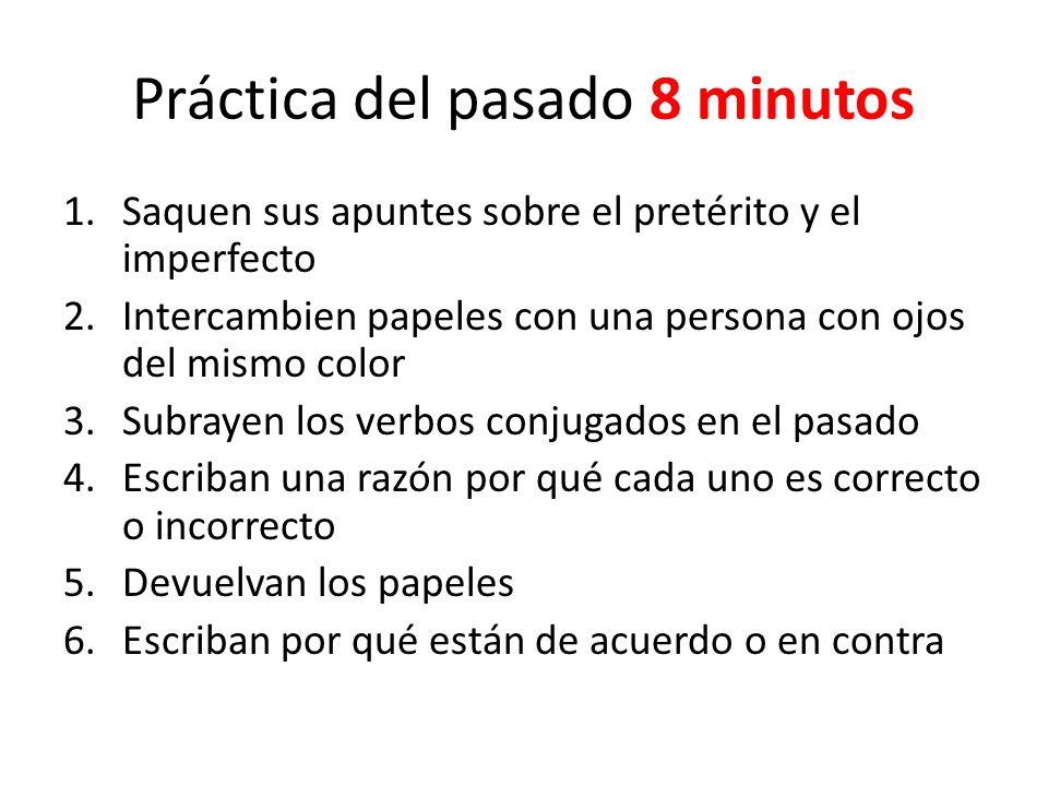 Práctica del pasado 8 minutos 1.Saquen sus apuntes sobre el pretérito y el imperfecto 2.Intercambien papeles con una persona con ojos del mismo color