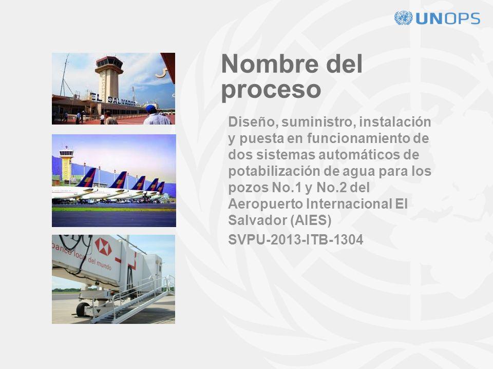 Nombre del proceso Diseño, suministro, instalación y puesta en funcionamiento de dos sistemas automáticos de potabilización de agua para los pozos No.1 y No.2 del Aeropuerto Internacional El Salvador (AIES) SVPU-2013-ITB-1304