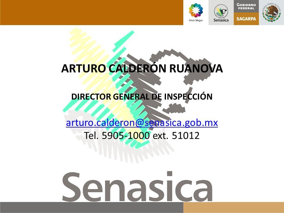 ARTURO CALDERÓN RUANOVA DIRECTOR GENERAL DE INSPECCIÓN arturo.calderon@senasica.gob.mx Tel. 5905-1000 ext. 51012