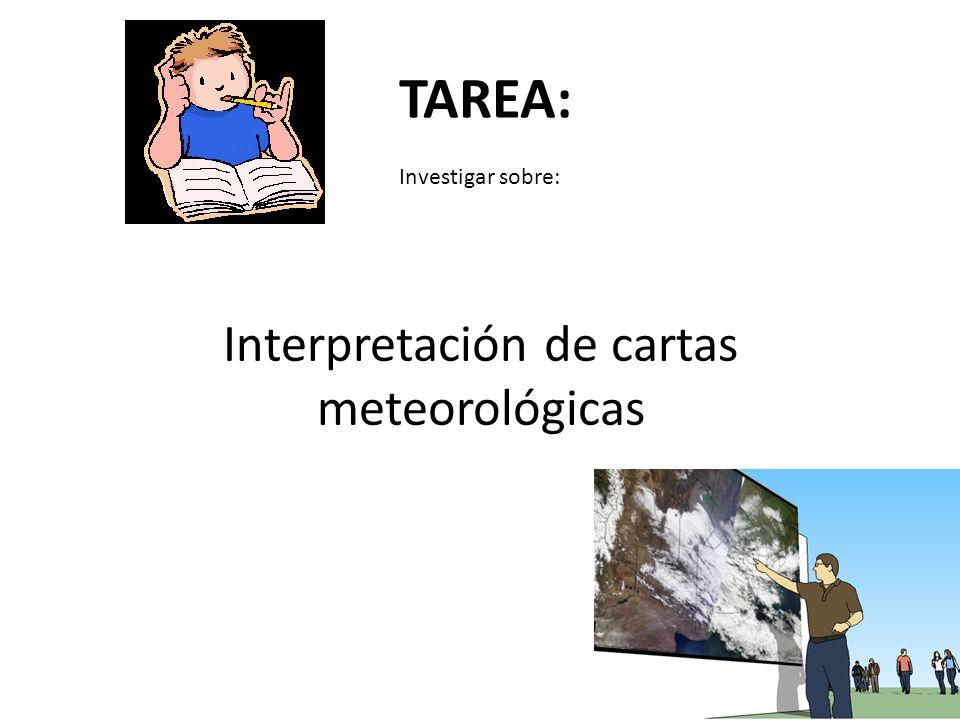 Interpretación de cartas meteorológicas TAREA: Investigar sobre:
