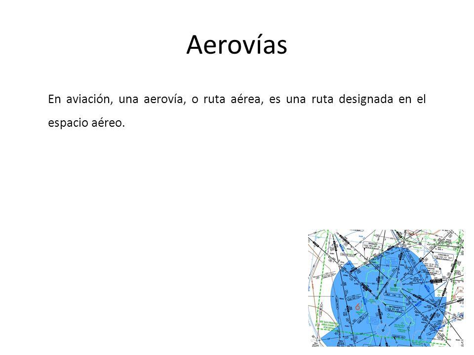 Aerovías En aviación, una aerovía, o ruta aérea, es una ruta designada en el espacio aéreo.