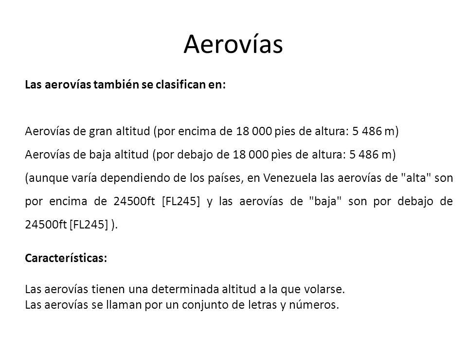 Aerovías Las aerovías también se clasifican en: Aerovías de gran altitud (por encima de 18 000 pies de altura: 5 486 m) Aerovías de baja altitud (por