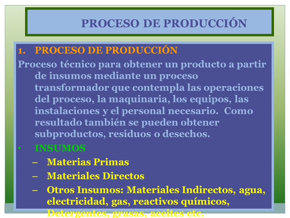 PROCESO DE PRODUCCIÓN 1.PROCESO DE PRODUCCIÓN Proceso técnico para obtener un producto a partir de insumos mediante un proceso transformador que conte