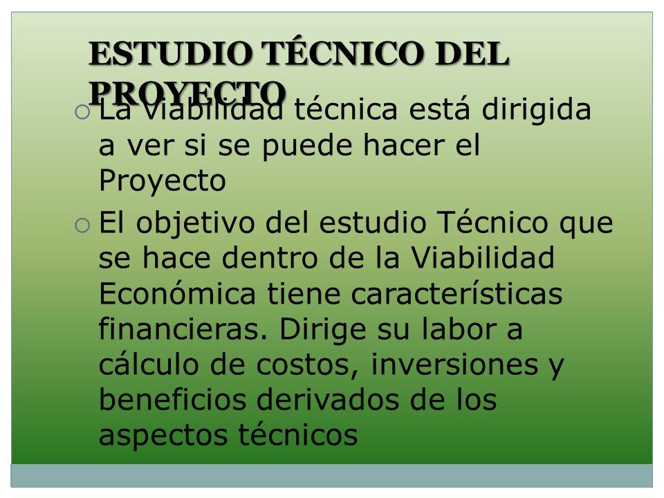 ESTUDIO TÉCNICO DEL PROYECTO La viabilidad técnica está dirigida a ver si se puede hacer el Proyecto El objetivo del estudio Técnico que se hace dentr