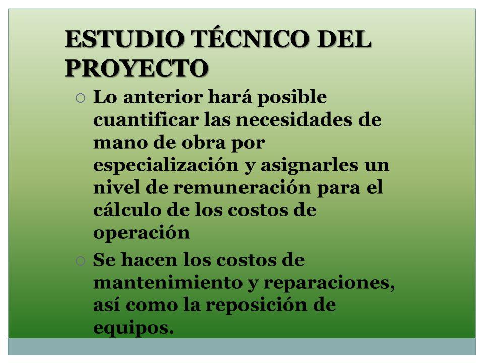 ESTUDIO TÉCNICO DEL PROYECTO Lo anterior hará posible cuantificar las necesidades de mano de obra por especialización y asignarles un nivel de remuner